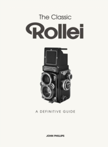 The Classic Rollei : A Definitive Guide, Hardback