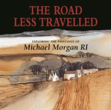 The Road Less Travelled : Exploring the Paintings of Michael Morgan RI, Hardback