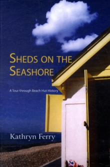 Sheds on the Seashore : A Tour Through Beach Hut History, Paperback