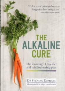The Alkaline Cure : The Amazing 14 Day Diet and Mindful Eating Plan, Hardback