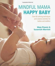 Mindful Mama: Happy Baby : Calming Techniques and Creative Activities for Babies and Toddlers, Paperback Book