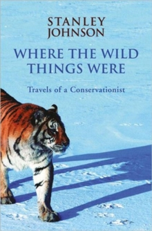 Where the Wild Things Were : Travels of a Conservationist, Paperback Book