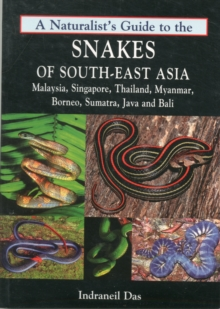 Naturalist's Guide to the Snakes of South-East Asia : Malaysia, Singapore, Thailand, Myanmar, Borneo, Sumatra, Java and Bali, Paperback