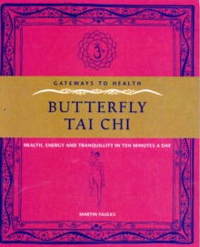 Butterfly Tai Chi : Health, Energy and Tranquility in 10 Minutes a Day, Paperback