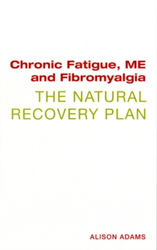 Chronic Fatigue, ME and Fibromyalgia the Natural Recovery Plan, Paperback Book