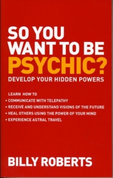 So You Want to be Psychic? : Develop Your Hidden Powers, Paperback Book