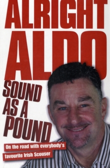 Alright Aldo : On the Road with Everybody's Favourite Irish Scouser, Hardback
