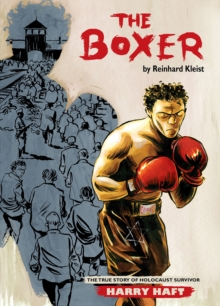 The Boxer : The True Story of Holocaust Survivor Harry Haft, Paperback Book