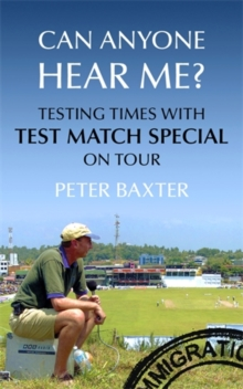 Can Anyone Hear Me? : Testing Times with Test Match Special on Tour, Hardback