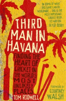 Third Man in Havana : Finding the Heart of Cricket in the World's Most Unlikely Places, Paperback