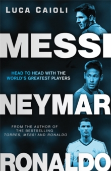 Messi, Neymar, Ronaldo : Head to Head with the World's Greatest Players, Paperback