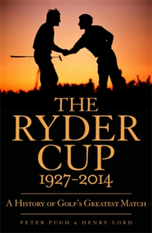 The Ryder Cup : A History 1927 - 2014, Paperback