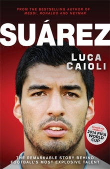 Suarez : The Remarkable Story Behind Football's Most Explosive Talent, Paperback