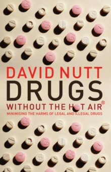 Drugs - Without the Hot Air : Minimising the Harms of Legal and Illegal Drugs, Paperback