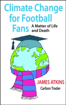 Climate Change for Football Fans : A Matter of Life and Death, Paperback