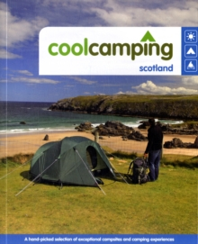 Cool Camping Scotland : A Hand-picked Selection of Exceptional Campsites and Camping Experiences, Paperback