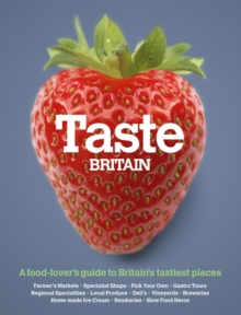 Taste Britain : A Food-lover's Guide to Britain's Tastiest Places, Paperback Book