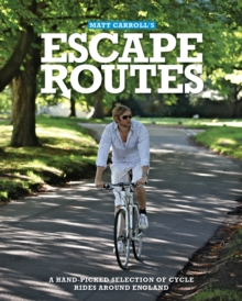Escape Routes : A Hand-picked Selection of Stunning Cycle Rides Around England, Paperback