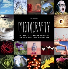 Photocrafty : 75 Creative Camera Projects for You and Your Digital SLR, Paperback