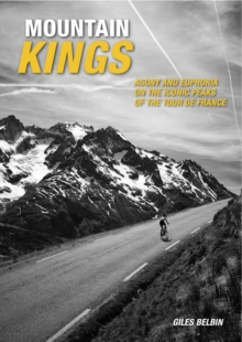 Mountain Kings : Agony and Euphoria on the Iconic Peaks of the Tour De France, Paperback