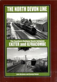 The North Devon Line : The Southern Railway Between Exeter and Ilfracombe, Hardback Book