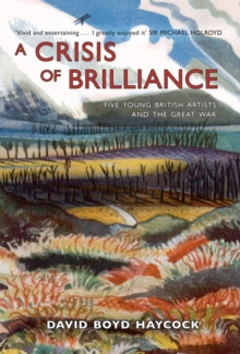 A Crisis of Brilliance : Five Young British Artists and the Great War, Paperback