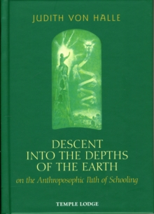 Descent into the Depths of the Earth : on the Anthroposophic Path of Schooling, Hardback Book