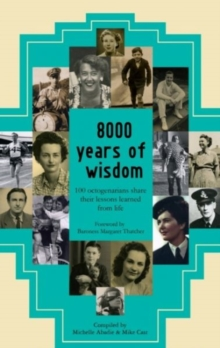8000 Years of Wisdom : 100 Octogenarians Share Their Lessons Learned from Life, Paperback