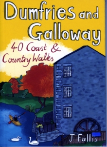 Dumfries and Galloway : 40 Coast and Country Walks, Paperback