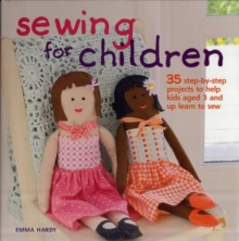 Sewing for Children : 35 Step-by-Step Projects Sew Good for Kids, Hardback