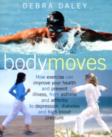 Body Moves : Choose the Right Exercise to Improve Your Health and Prevent Illness, Paperback
