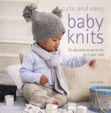 Cute and Easy Baby Knits : 25 Adorable Projects for 0-3 Year Olds, Paperback
