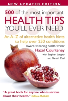 500 of the Most Important Health Tips You'll Ever Need : An A-Z of Alternative Health Hints to Help Over 250 Conditions, Paperback Book