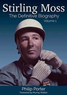Stirling Moss: The Definitive Biography : Volume 1, Hardback Book