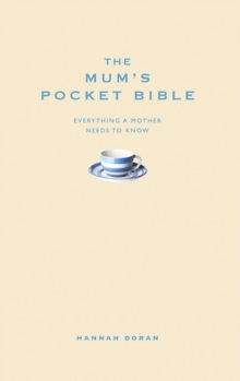 The Mum's Pocket Bible : Everything a Brilliant Mother Needs to Know, Hardback Book