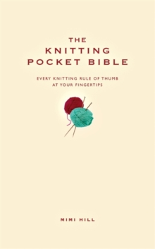 The Knitting Pocket Bible : Every Knitting Rule of Thumb at Your Fingertips, Hardback Book