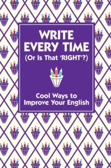 Write Every Time (or is That Right?) : Cool Ways to Improve Your English, Hardback Book
