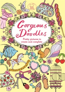 Gorgeous Doodles : Over 100 Pictures to Complete and Create, Paperback