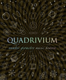 Quadrivium : Number Geometry Music Heaven, Hardback Book