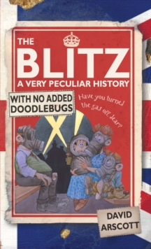 The Blitz : A Very Peculiar History, Hardback