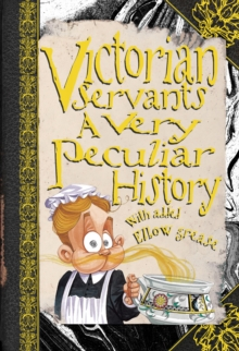 Victorian Servants : A Very Peculiar History, Hardback