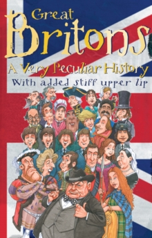 Great Britons : A Very Peculiar History, Hardback