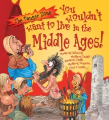 You Wouldn't Want to Live in the Middle Ages!, Paperback