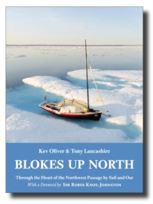 Blokes Up North : Through the Heart of the Northwest Passage by Sail and Oar, Paperback
