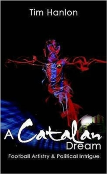 A Catalan Dream : Football Artistry and Political Intrigue, Paperback