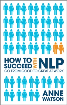 How to Succeed with NLP : Go from Good to Great at Work, Paperback