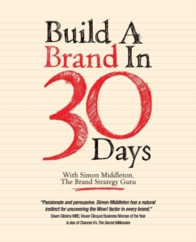 Build a Brand in 30 Days : With Simon Middleton, the Brand Strategy Guru, Paperback Book
