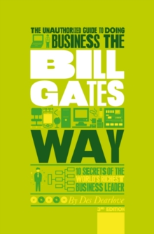 The Unauthorized Guide to Doing Business the Bill Gates Way : 10 Secrets of the World's Richest Business Leader, Paperback