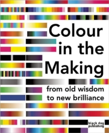 Colour in the Making : From Old Wisdom to New Brilliance, Paperback