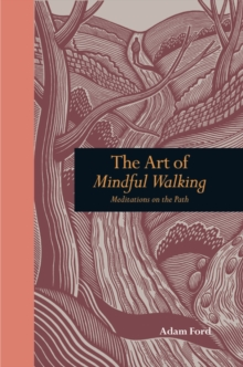 The Art of Mindful Walking : Meditations on the Path, Hardback